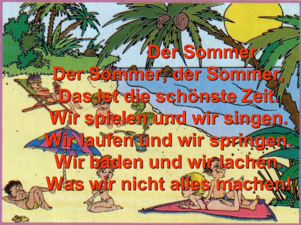 Der Sommer Der Sommer, der Sommer, Das ist die schönste Zeit.