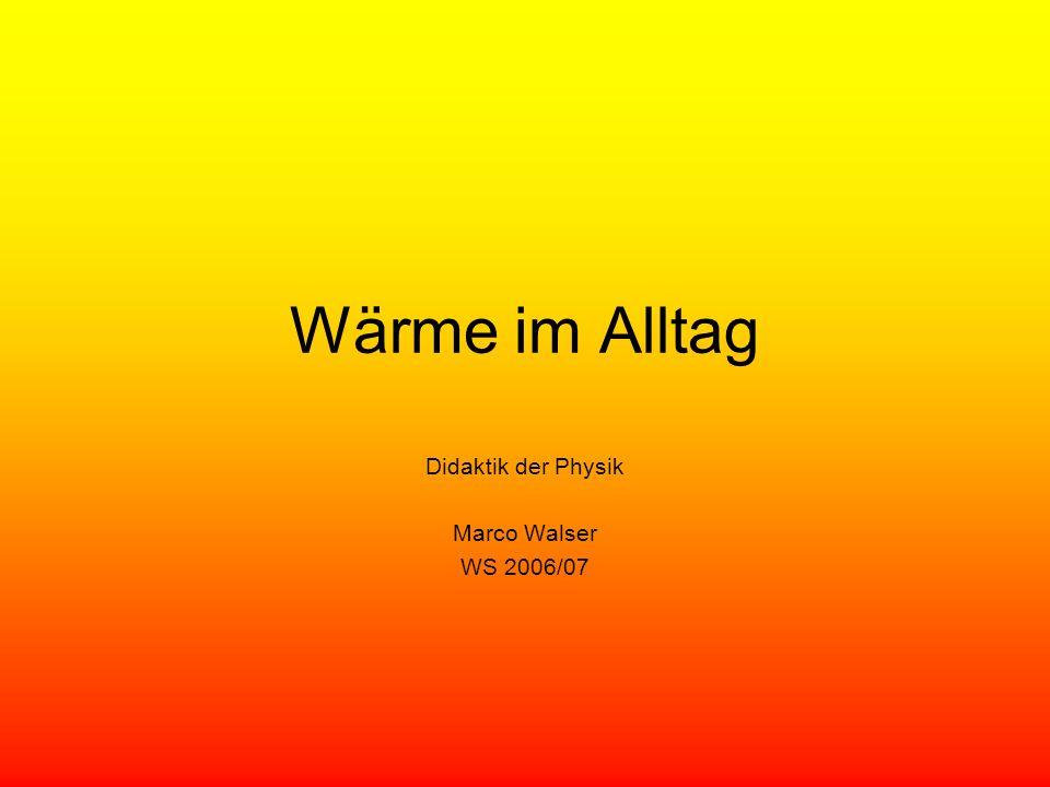 Wärme im Alltag Didaktik der Physik Marco Walser WS 2006/07