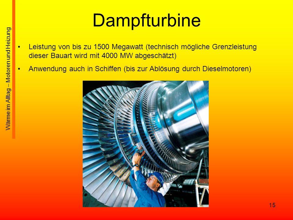 15 Dampfturbine Leistung von bis zu 1500 Megawatt (technisch mögliche Grenzleistung dieser Bauart wird mit 4000 MW abgeschätzt) Anwendung auch in Schi