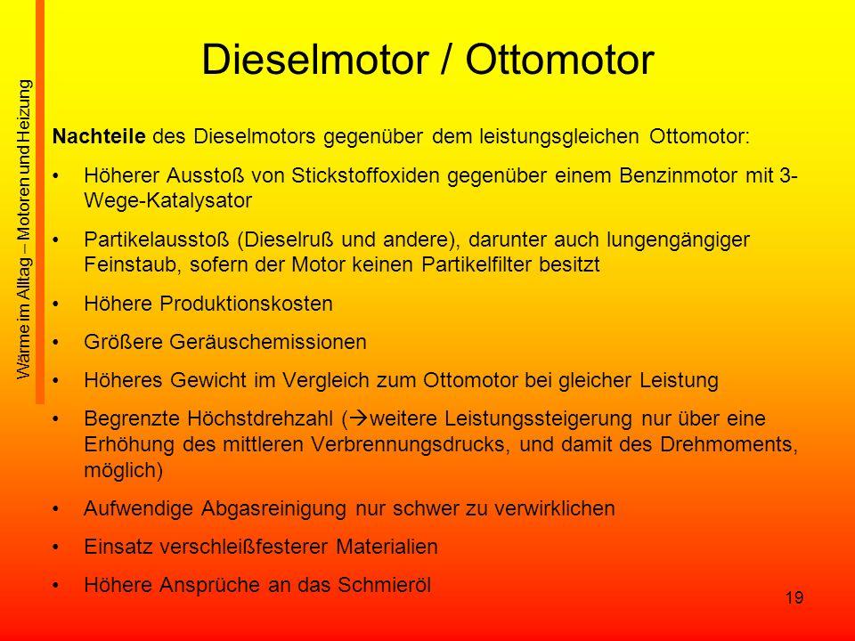 19 Dieselmotor / Ottomotor Nachteile des Dieselmotors gegenüber dem leistungsgleichen Ottomotor: Höherer Ausstoß von Stickstoffoxiden gegenüber einem