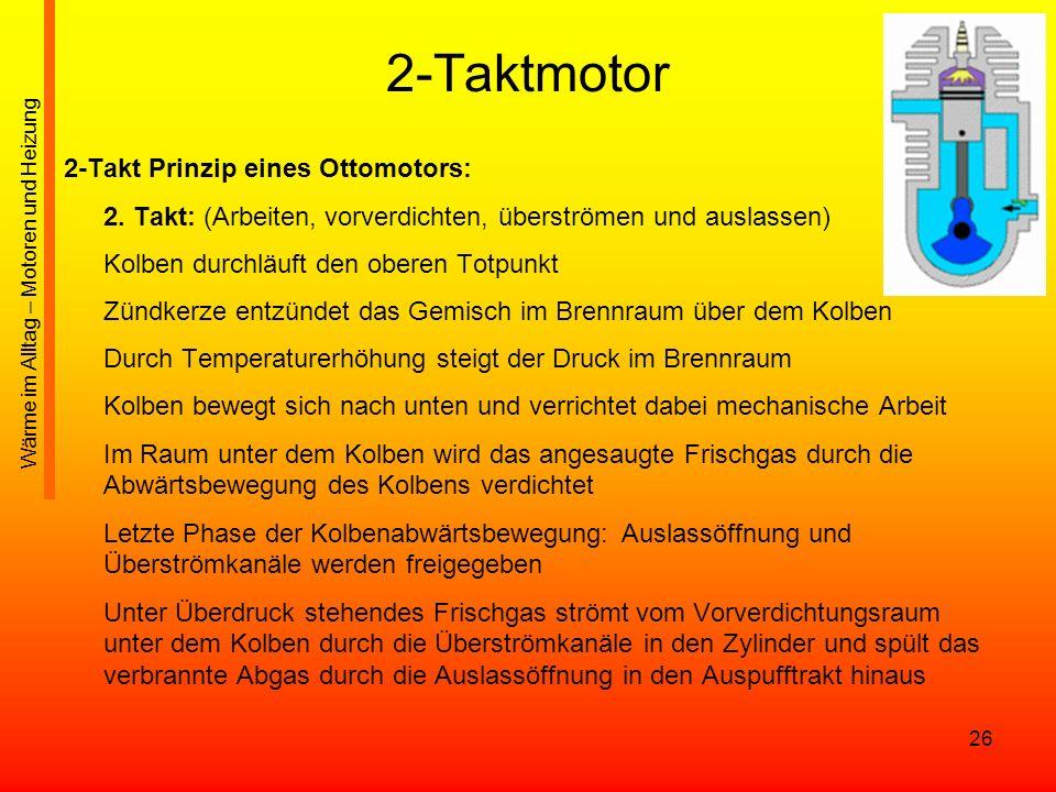 26 2-Taktmotor 2-Takt Prinzip eines Ottomotors: 2. Takt: (Arbeiten, vorverdichten, überströmen und auslassen) Kolben durchläuft den oberen Totpunkt Zü