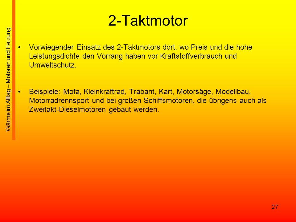 27 2-Taktmotor Vorwiegender Einsatz des 2-Taktmotors dort, wo Preis und die hohe Leistungsdichte den Vorrang haben vor Kraftstoffverbrauch und Umwelts