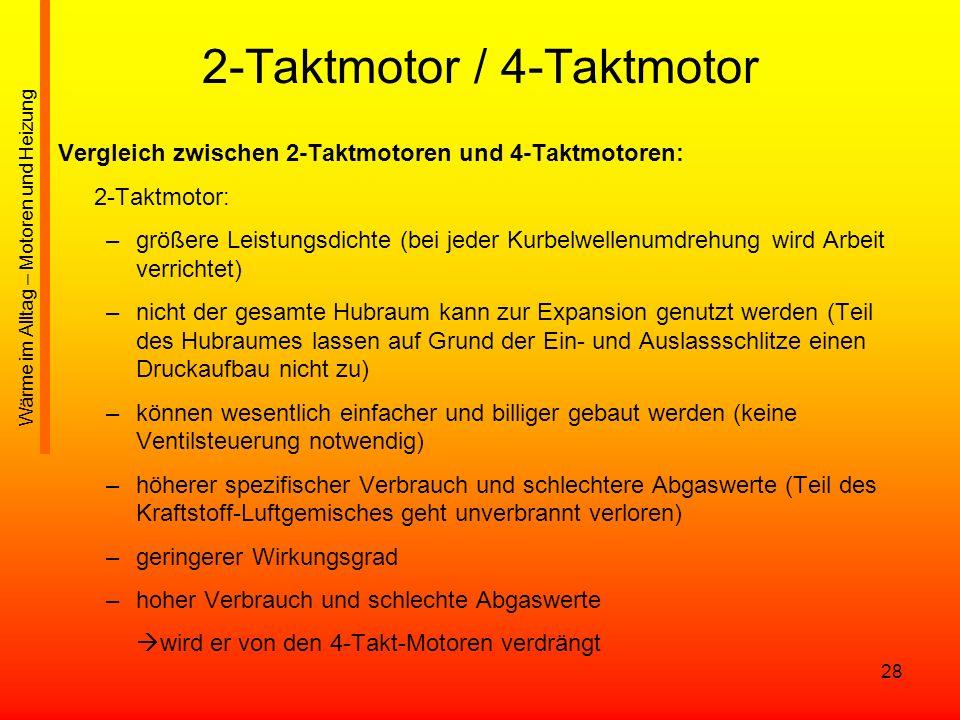 28 2-Taktmotor / 4-Taktmotor Vergleich zwischen 2-Taktmotoren und 4-Taktmotoren: 2-Taktmotor: –größere Leistungsdichte (bei jeder Kurbelwellenumdrehun