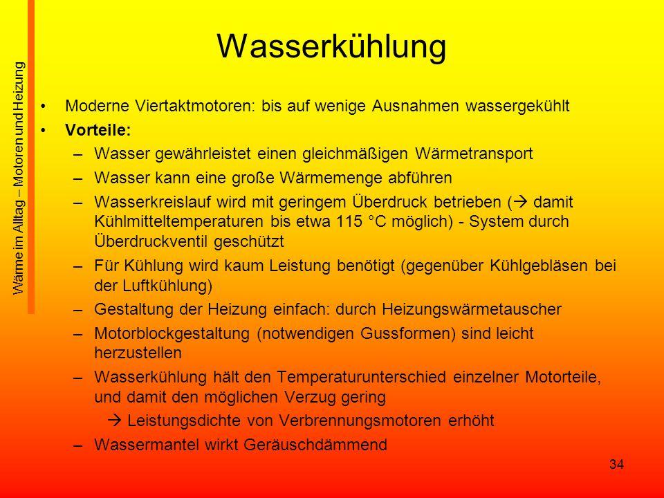 34 Wasserkühlung Moderne Viertaktmotoren: bis auf wenige Ausnahmen wassergekühlt Vorteile: –Wasser gewährleistet einen gleichmäßigen Wärmetransport –W