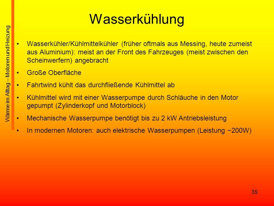 35 Wasserkühlung Wasserkühler/Kühlmittelkühler (früher oftmals aus Messing, heute zumeist aus Aluminium): meist an der Front des Fahrzeuges (meist zwi