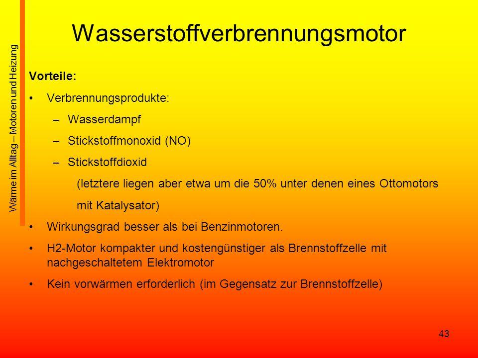 43 Wasserstoffverbrennungsmotor Vorteile: Verbrennungsprodukte: –Wasserdampf –Stickstoffmonoxid (NO) –Stickstoffdioxid (letztere liegen aber etwa um d