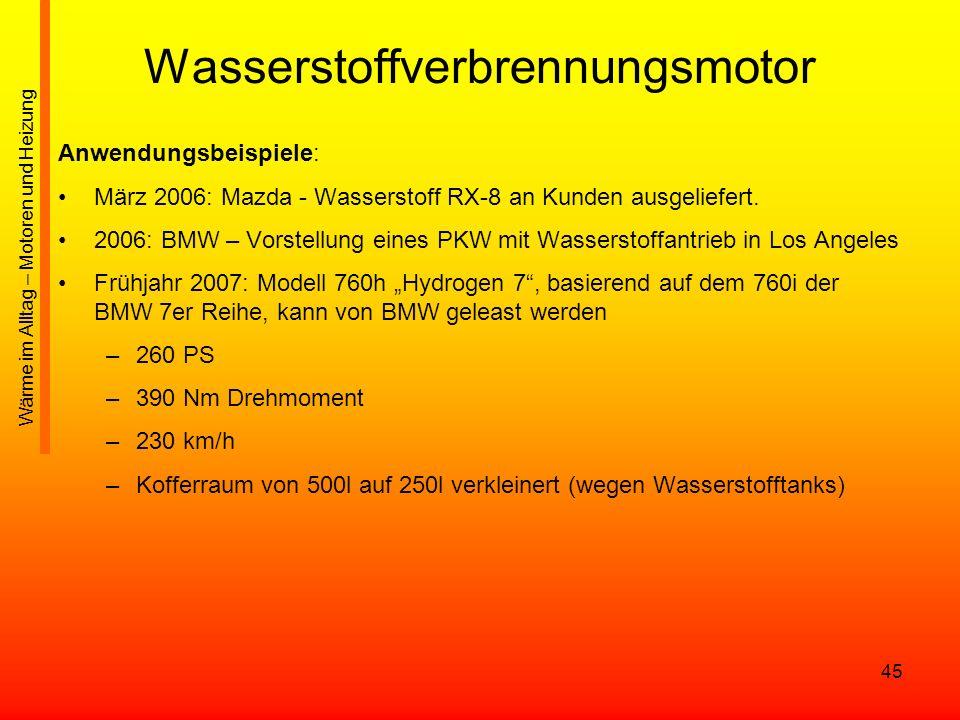 45 Wasserstoffverbrennungsmotor Anwendungsbeispiele: März 2006: Mazda - Wasserstoff RX-8 an Kunden ausgeliefert. 2006: BMW – Vorstellung eines PKW mit