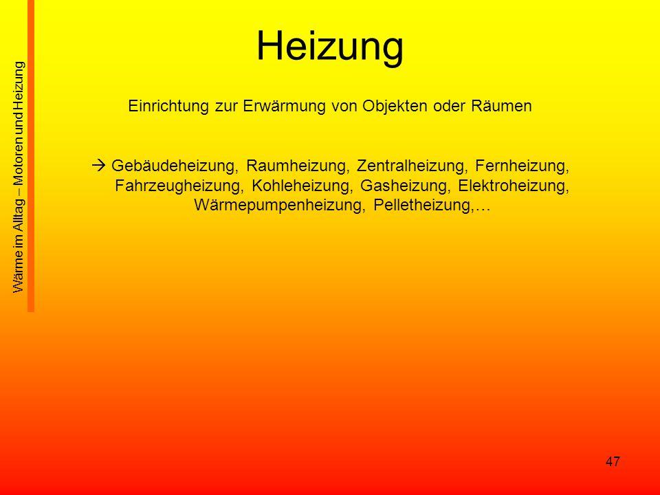 47 Heizung Einrichtung zur Erwärmung von Objekten oder Räumen Gebäudeheizung, Raumheizung, Zentralheizung, Fernheizung, Fahrzeugheizung, Kohleheizung,