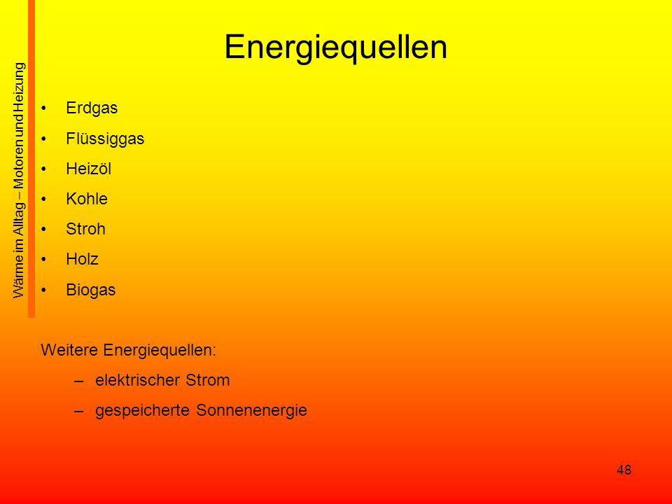 48 Energiequellen Erdgas Flüssiggas Heizöl Kohle Stroh Holz Biogas Weitere Energiequellen: –elektrischer Strom –gespeicherte Sonnenenergie Wärme im Al