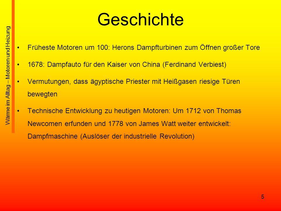 5 Geschichte Früheste Motoren um 100: Herons Dampfturbinen zum Öffnen großer Tore 1678: Dampfauto für den Kaiser von China (Ferdinand Verbiest) Vermut