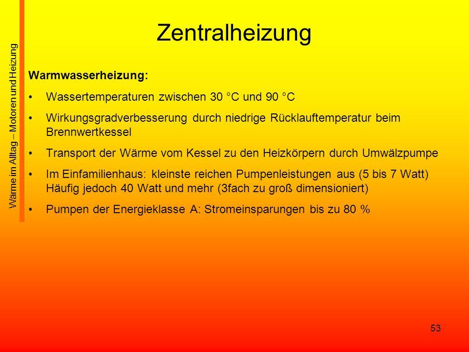 53 Zentralheizung Warmwasserheizung: Wassertemperaturen zwischen 30 °C und 90 °C Wirkungsgradverbesserung durch niedrige Rücklauftemperatur beim Brenn