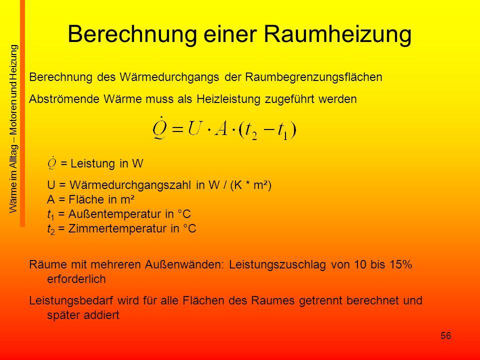 56 Berechnung einer Raumheizung Berechnung des Wärmedurchgangs der Raumbegrenzungsflächen Abströmende Wärme muss als Heizleistung zugeführt werden = L