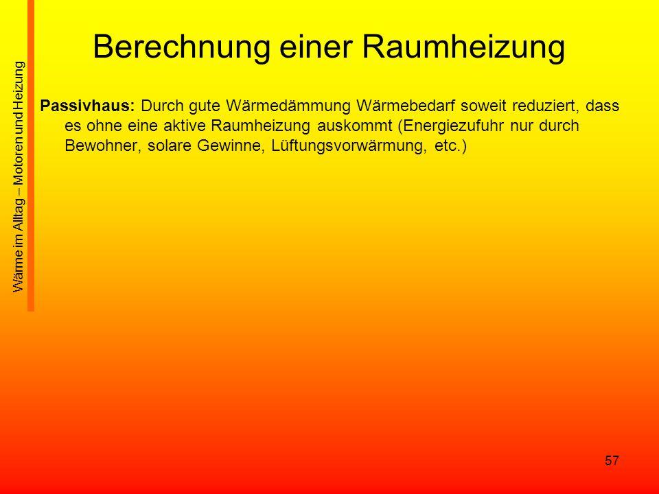 57 Berechnung einer Raumheizung Passivhaus: Durch gute Wärmedämmung Wärmebedarf soweit reduziert, dass es ohne eine aktive Raumheizung auskommt (Energ