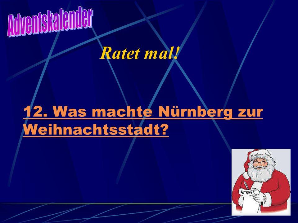12. Was machte Nürnberg zur Weihnachtsstadt? Ratet mal!