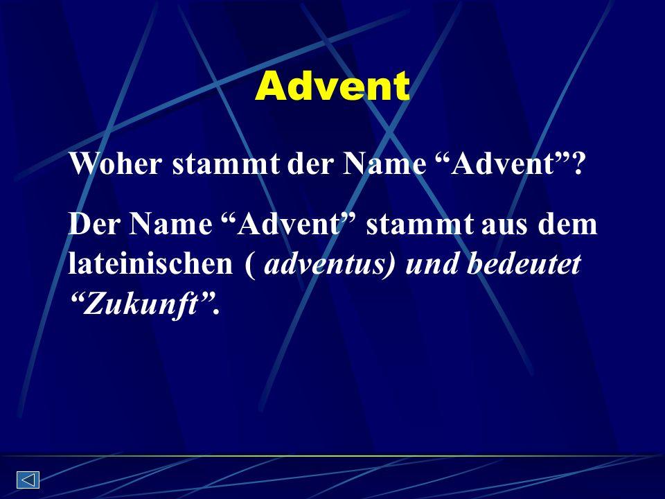 Advent Woher stammt der Name Advent? Der Name Advent stammt aus dem lateinischen ( adventus) und bedeutet Zukunft.