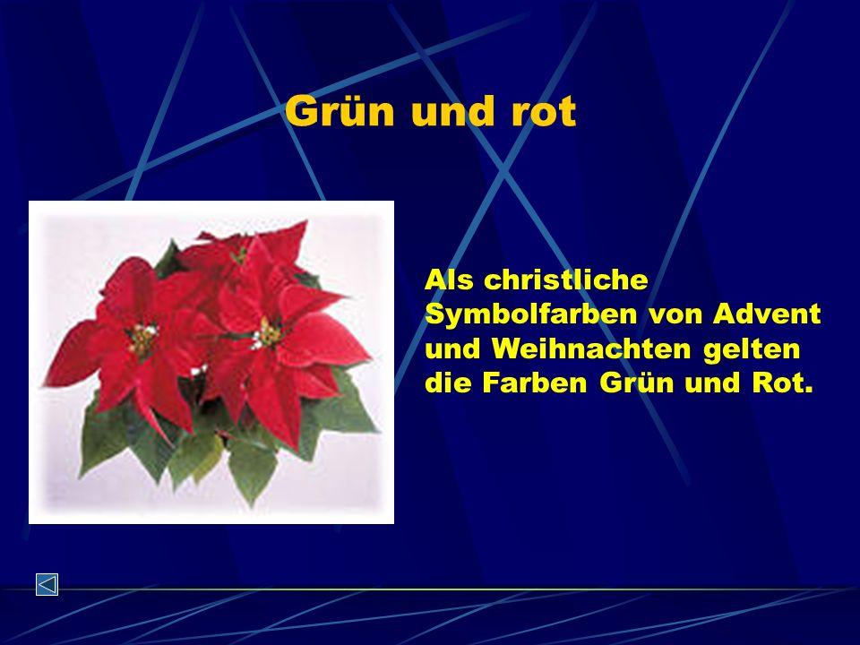 Grün und rot Als christliche Symbolfarben von Advent und Weihnachten gelten die Farben Grün und Rot.