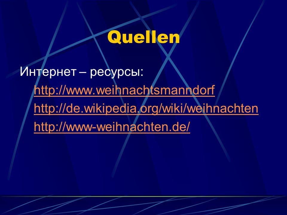 Quellen Интернет – ресурсы: http://www.weihnachtsmanndorf http://de.wikipedia.org/wiki/weihnachten http://www-weihnachten.de/