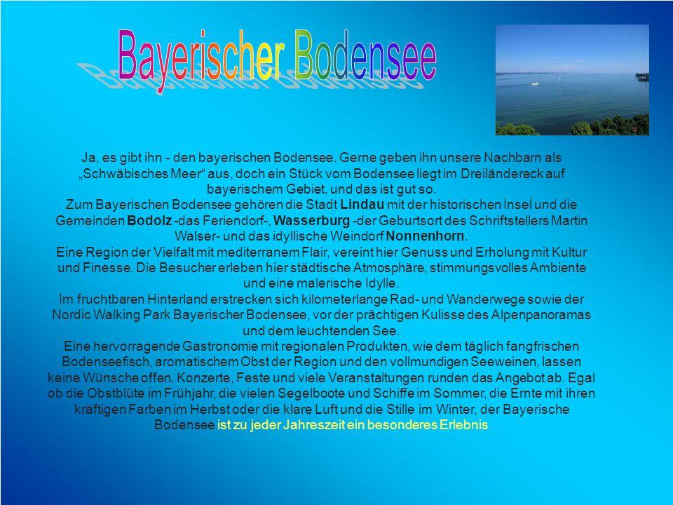 Ja, es gibt ihn - den bayerischen Bodensee. Gerne geben ihn unsere Nachbarn als Schwäbisches Meer aus, doch ein Stück vom Bodensee liegt im Dreiländer