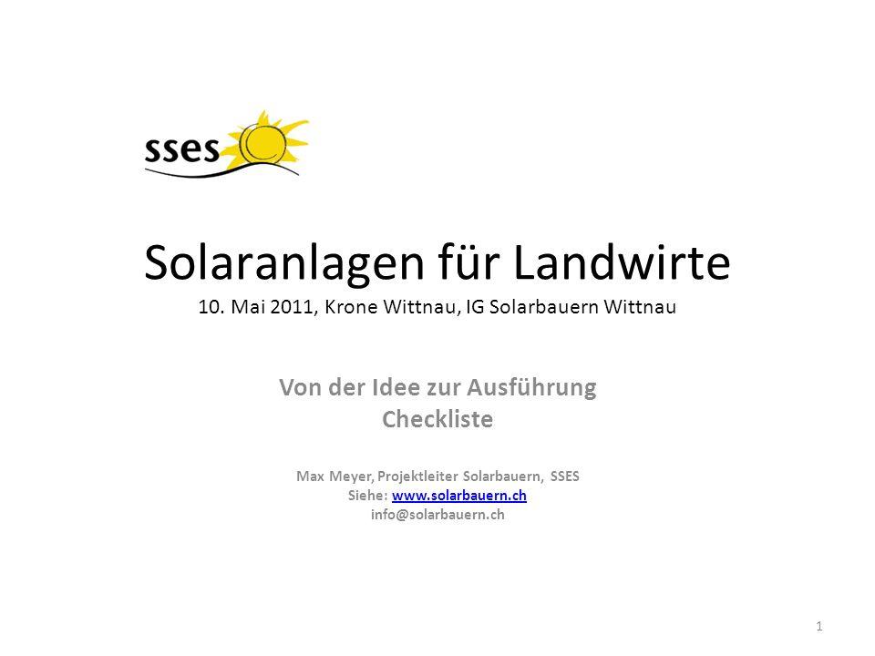 Solaranlagen für Landwirte 10. Mai 2011, Krone Wittnau, IG Solarbauern Wittnau Von der Idee zur Ausführung Checkliste Max Meyer, Projektleiter Solarba