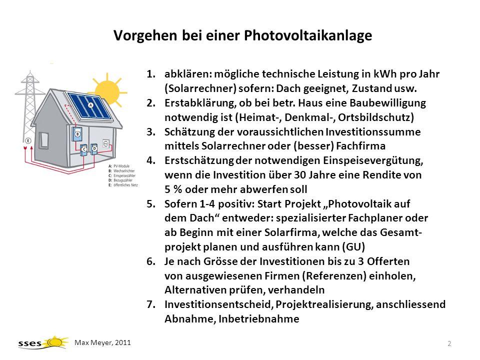 Vorgehen bei einer Photovoltaikanlage 1.abklären: mögliche technische Leistung in kWh pro Jahr (Solarrechner) sofern: Dach geeignet, Zustand usw. 2.Er