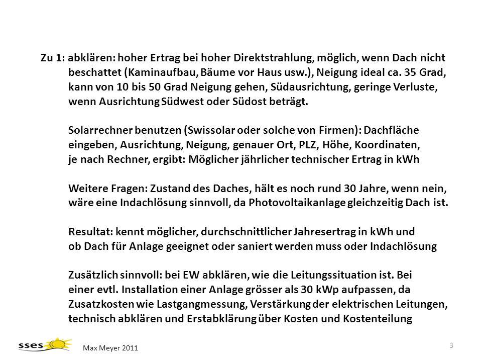 Max Meyer 2011 3 Zu 1: abklären: hoher Ertrag bei hoher Direktstrahlung, möglich, wenn Dach nicht beschattet (Kaminaufbau, Bäume vor Haus usw.), Neigu