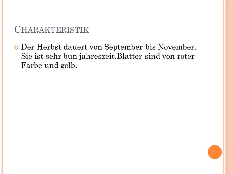 C HARAKTERISTIK Der Herbst dauert von September bis November.