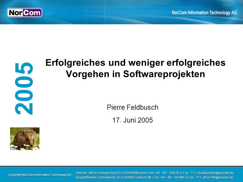 Copyright NorCom Information Technology AG Zentrale: Stefan-George-Ring 23, D-81929 München, Fon +49 – 89 – 939 48-0, Fax –111, headquarters@norcom.de Geschäftsstelle: Solmsstraße 18, D-60486 Frankfurt / M., Fon +49 – 69 – 58 996-0, Fax –111, office-ffm@norcom.de Zentrale: Stefan-George-Ring 23, D-81929 München, Fon +49 – 89 – 939 48-0, Fax –111, headquarters@norcom.de Geschäftsstelle: Solmsstraße 18, D-60486 Frankfurt / M., Fon +49 – 69 – 58 996-0, Fax –111, office-ffm@norcom.de 2005