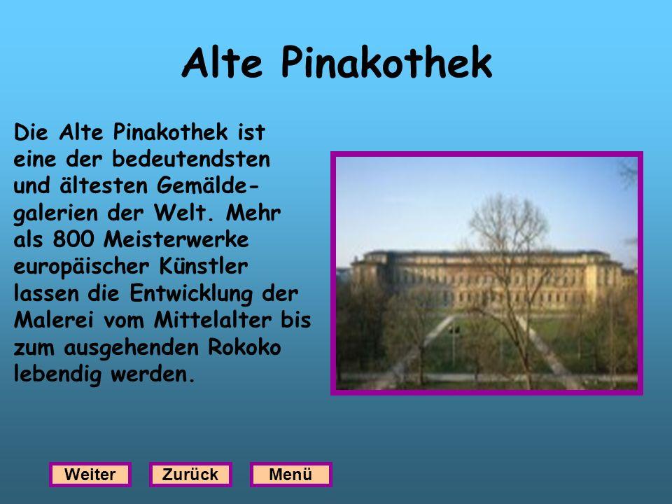 Alte Pinakothek Die Alte Pinakothek ist eine der bedeutendsten und ältesten Gemälde- galerien der Welt. Mehr als 800 Meisterwerke europäischer Künstle