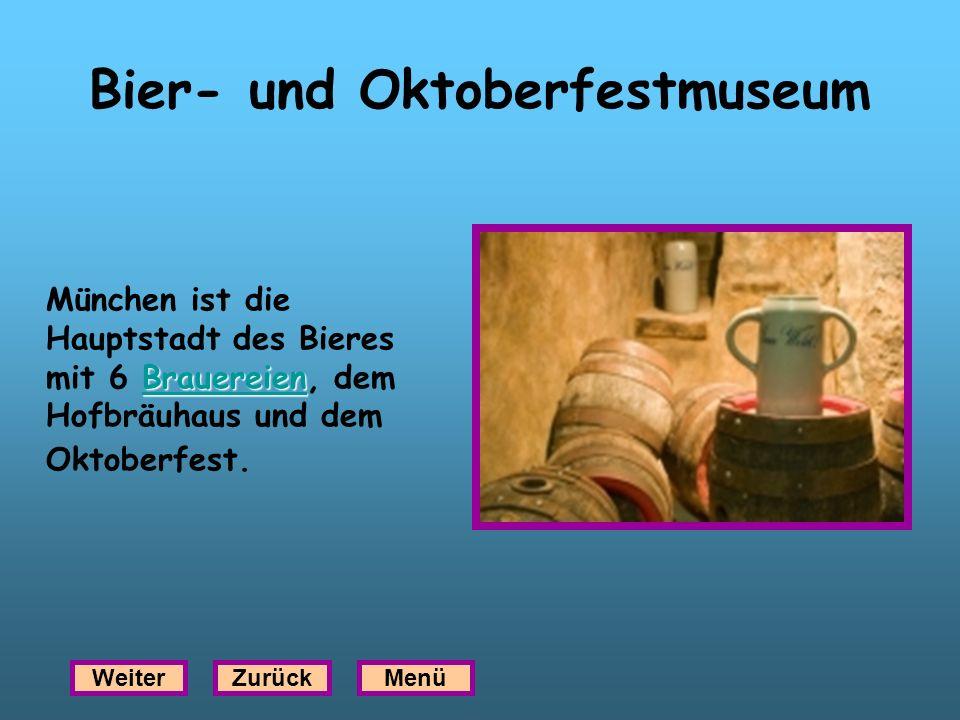 Bier- und Oktoberfestmuseum Brauereien Brauereien München ist die Hauptstadt des Bieres mit 6 Brauereien, dem Hofbräuhaus und dem Oktoberfest.Brauerei
