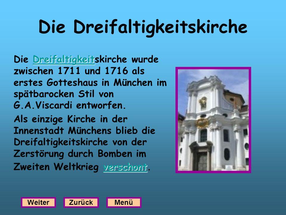 Die Dreifaltigkeitskirche Dreifaltigkeit Dreifaltigkeit Die Dreifaltigkeitskirche wurde zwischen 1711 und 1716 als erstes Gotteshaus in München im spä