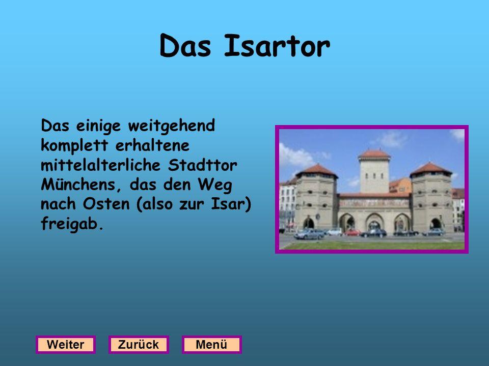 Das Isartor Das einige weitgehend komplett erhaltene mittelalterliche Stadttor Münchens, das den Weg nach Osten (also zur Isar) freigab. WeiterZurückM