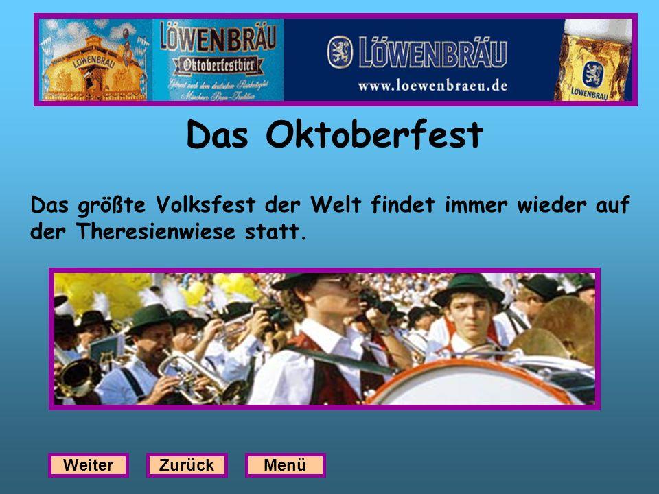 Das Oktoberfest Das größte Volksfest der Welt findet immer wieder auf der Theresienwiese statt. WeiterZurückMenü