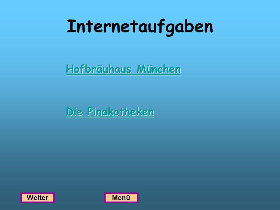 Internetaufgaben Hofbräuhaus München Hofbräuhaus München Die Pinakotheken Die Pinakotheken WeiterMenü