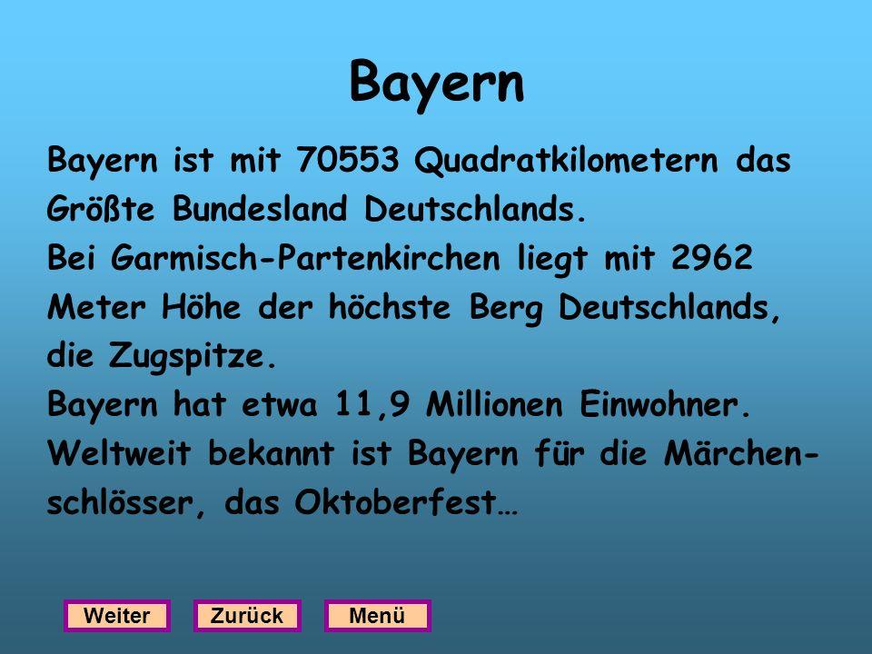 Bayern Bayern ist mit 70553 Quadratkilometern das Größte Bundesland Deutschlands. Bei Garmisch-Partenkirchen liegt mit 2962 Meter Höhe der höchste Ber