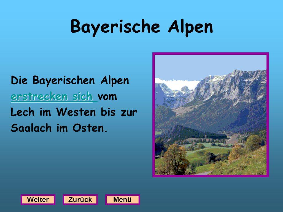 Bayerische Alpen Die Bayerischen Alpen erstrecken sich erstrecken sich erstrecken sich erstrecken sich vom Lech im Westen bis zur Saalach im Osten. We