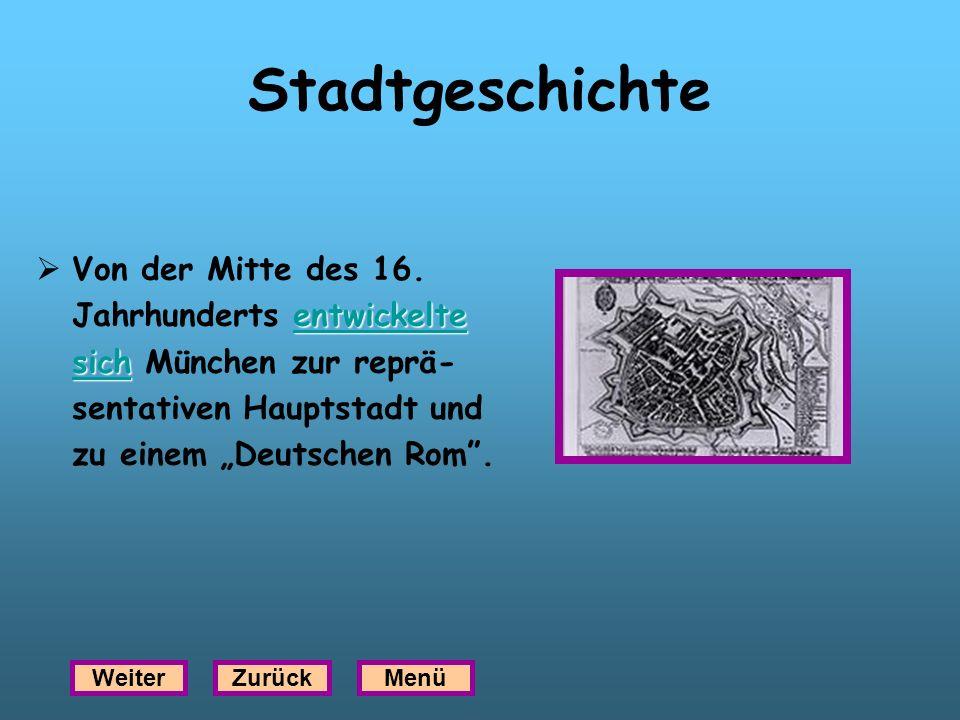 Stadtgeschichte Von der Mitte des 16. entwickelte entwickelte Jahrhunderts entwickelteentwickelte sich sich sich München zur reprä- sentativen Hauptst