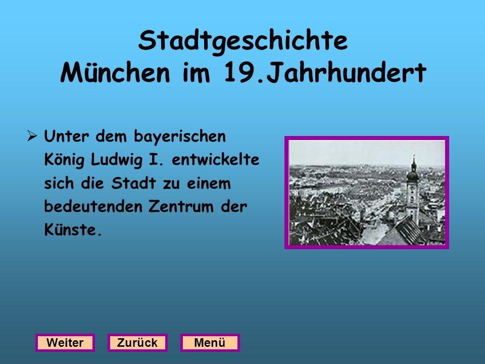 Stadtgeschichte München im 19.Jahrhundert Unter dem bayerischen König Ludwig I. entwickelte sich die Stadt zu einem bedeutenden Zentrum der Künste. We