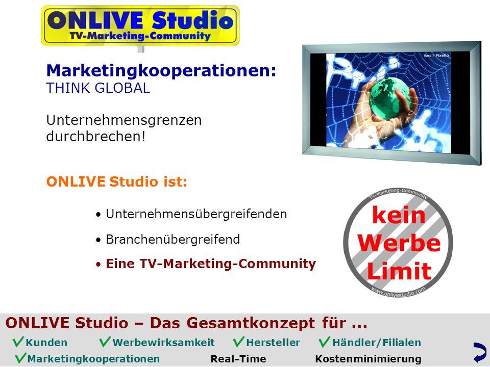 ONLIVE Studio ist: Unternehmensübergreifenden Branchenübergreifend Eine TV-Marketing-Community Marketingkooperationen: THINK GLOBAL Unternehmensgrenzen durchbrechen.