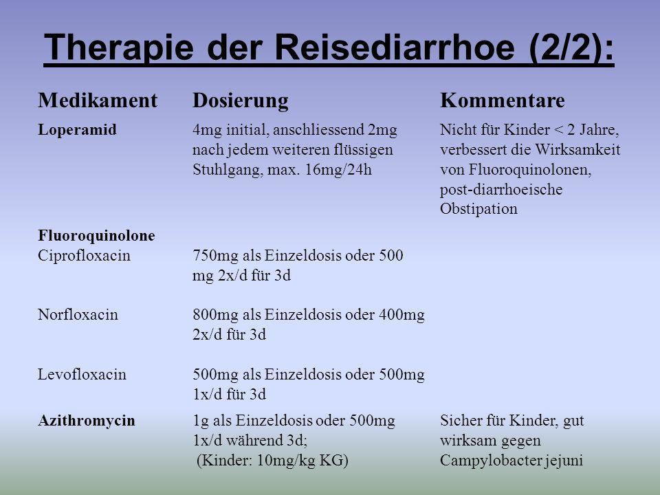 Therapie der Reisediarrhoe (2/2): MedikamentDosierungKommentare Loperamid4mg initial, anschliessend 2mg nach jedem weiteren flüssigen Stuhlgang, max.