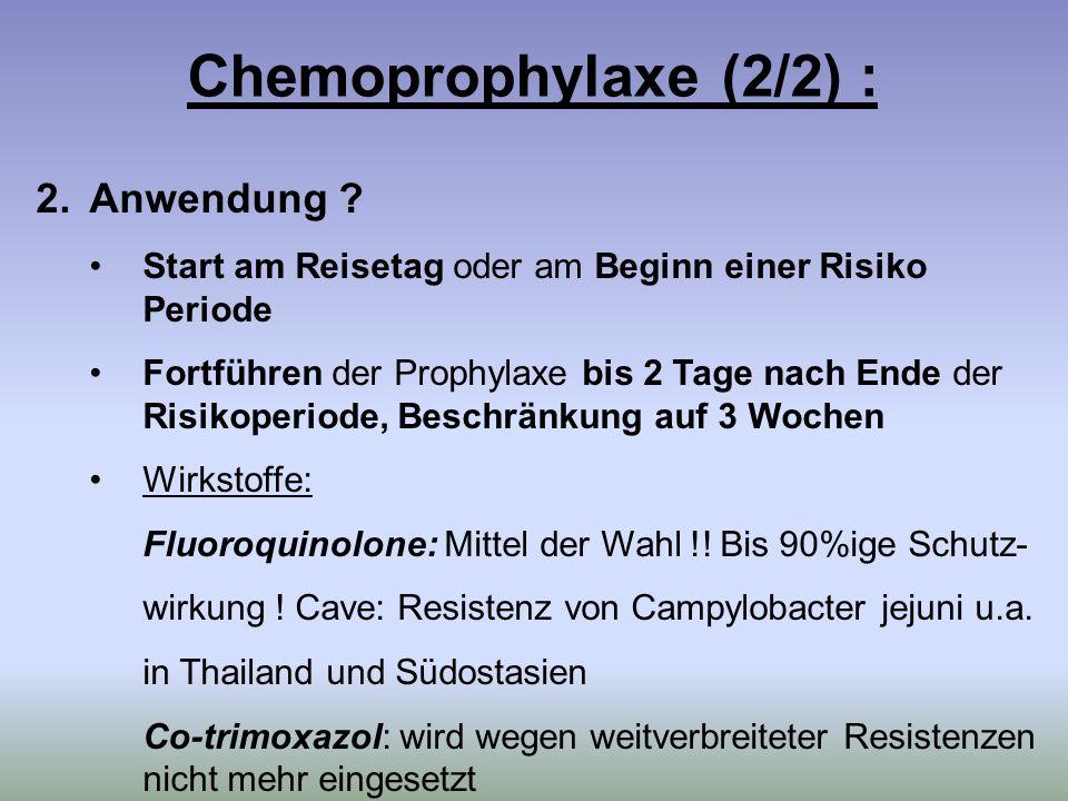 Chemoprophylaxe (2/2) : 2.Anwendung ? Start am Reisetag oder am Beginn einer Risiko Periode Fortführen der Prophylaxe bis 2 Tage nach Ende der Risikop