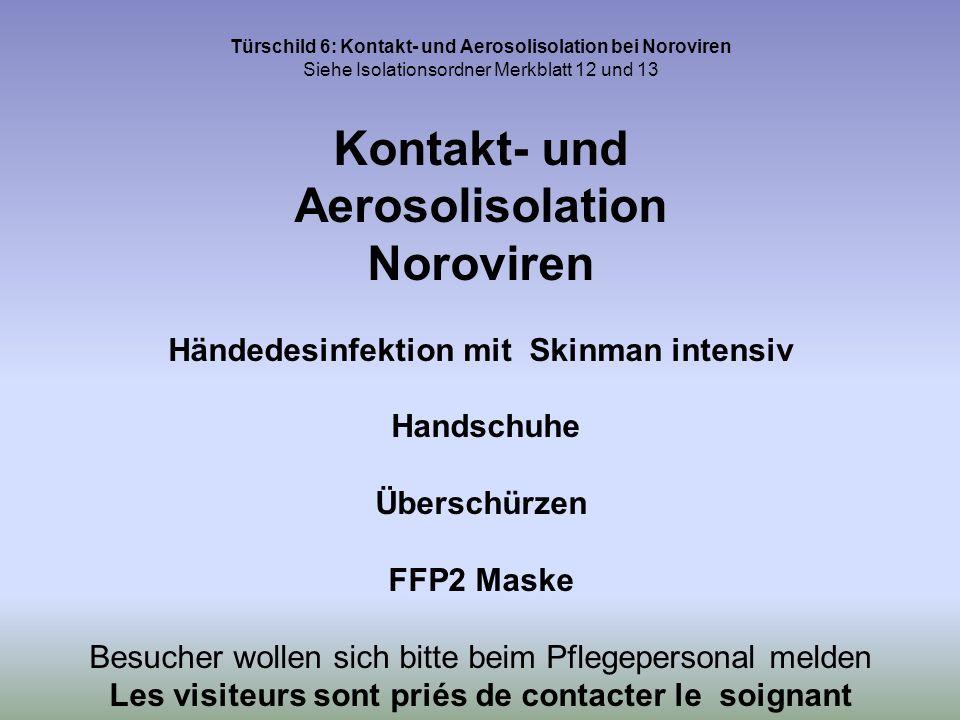 Türschild 6: Kontakt- und Aerosolisolation bei Noroviren Siehe Isolationsordner Merkblatt 12 und 13 Kontakt- und Aerosolisolation Noroviren Händedesin