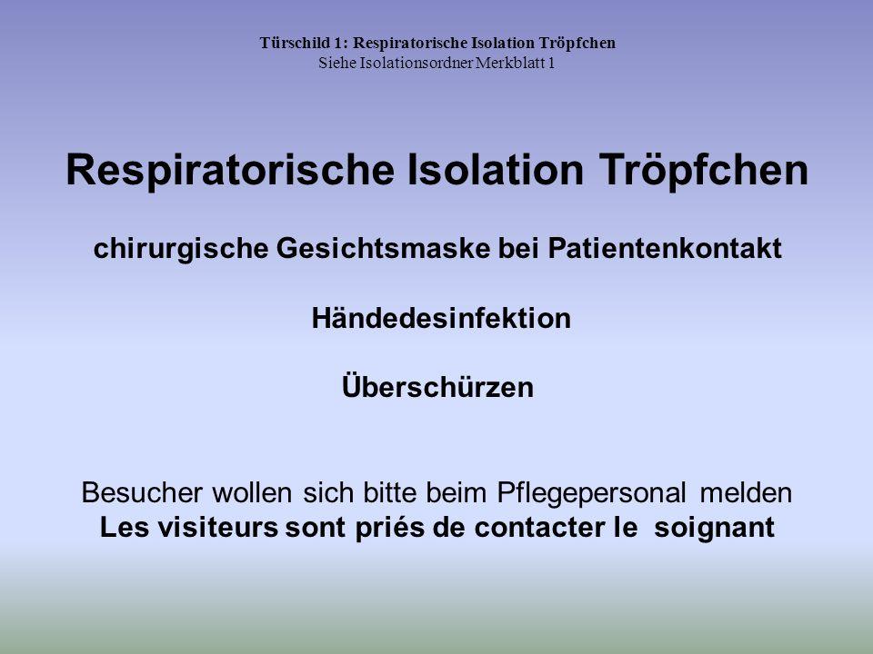 Türschild 1: Respiratorische Isolation Tröpfchen Siehe Isolationsordner Merkblatt 1 Respiratorische Isolation Tröpfchen chirurgische Gesichtsmaske bei