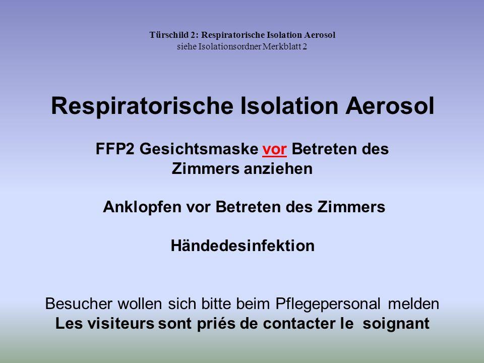Türschild 2: Respiratorische Isolation Aerosol siehe Isolationsordner Merkblatt 2 Respiratorische Isolation Aerosol FFP2 Gesichtsmaske vor Betreten de