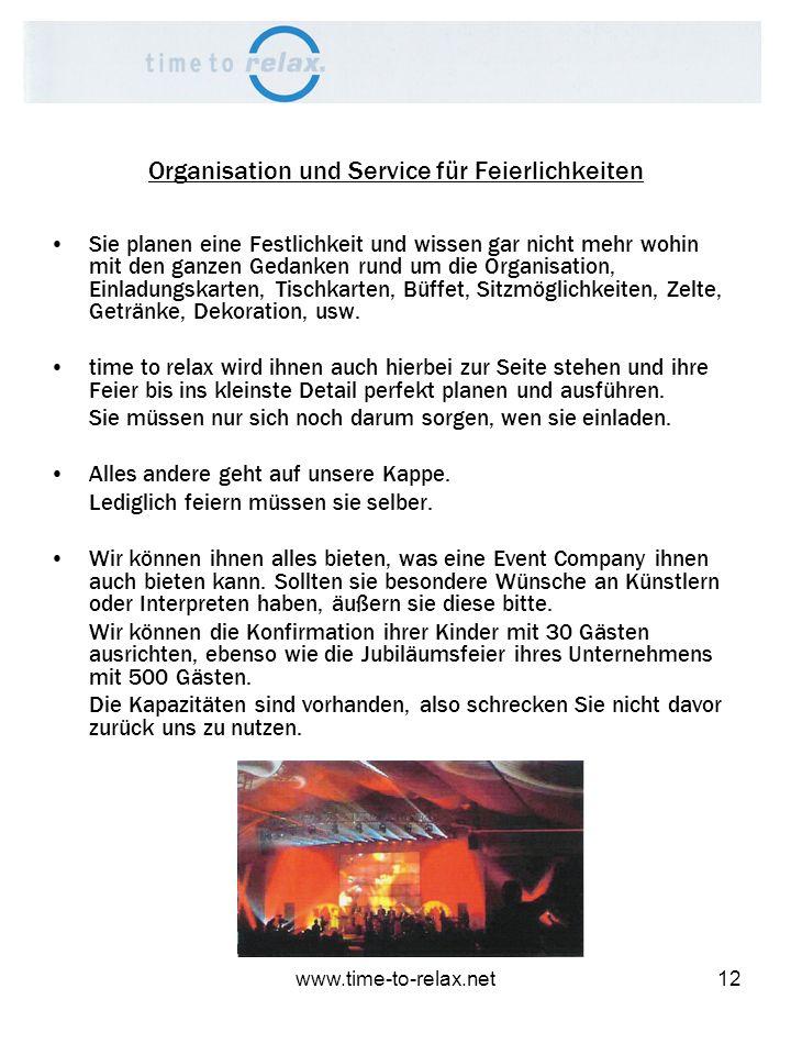 www.time-to-relax.net12 Organisation und Service für Feierlichkeiten Sie planen eine Festlichkeit und wissen gar nicht mehr wohin mit den ganzen Gedan