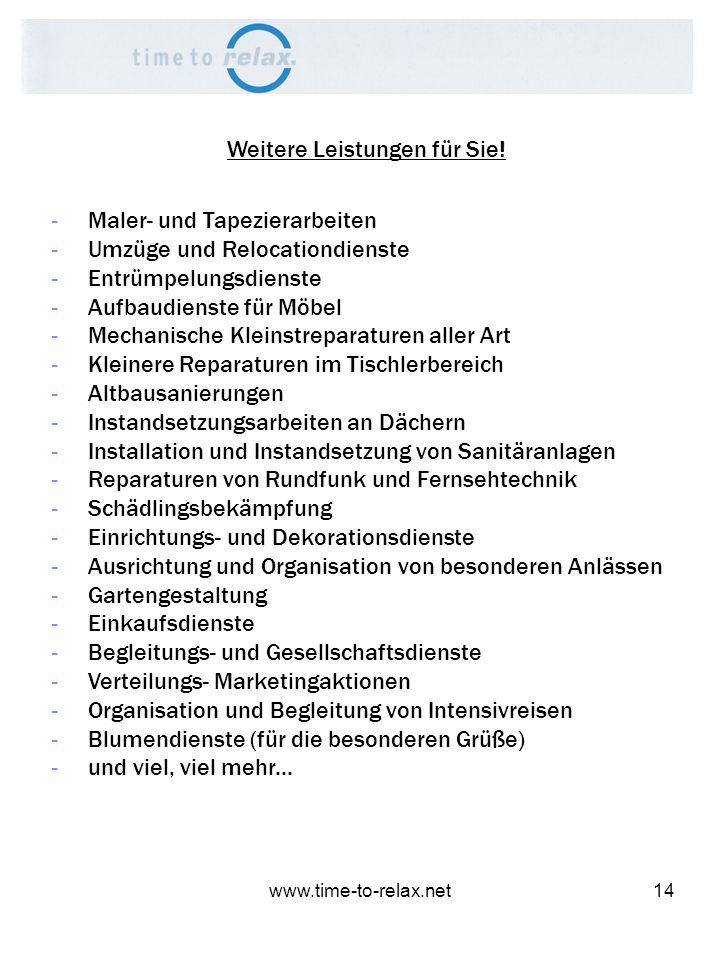 www.time-to-relax.net14 Weitere Leistungen für Sie! -Maler- und Tapezierarbeiten -Umzüge und Relocationdienste -Entrümpelungsdienste -Aufbaudienste fü