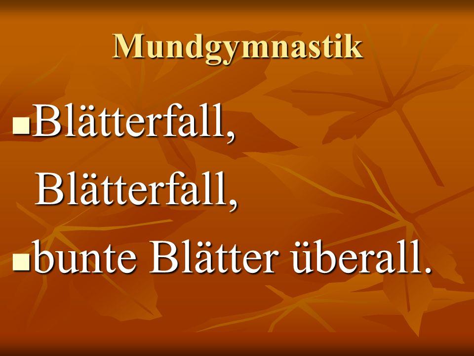 Mundgymnastik Blätterfall, Blätterfall, bunte Blätter überall. bunte Blätter überall.