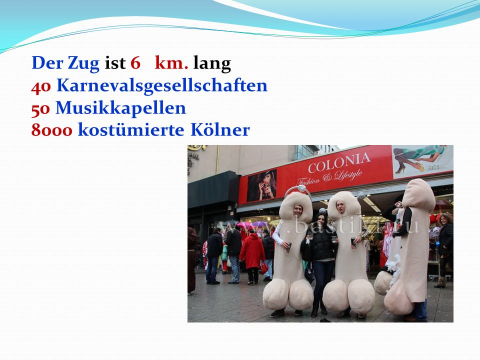 Der Zug ist 6 km. lang 40 Karnevalsgesellschaften 50 Musikkapellen 8000 kostümierte Kölner