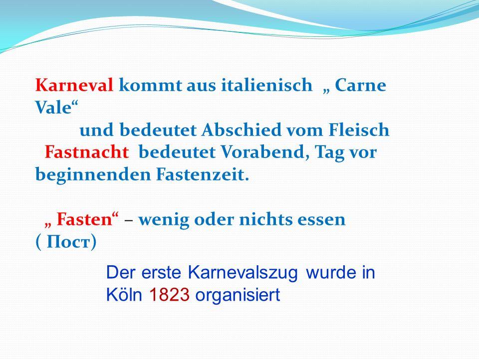 Karneval kommt aus italienisch Carne Vale und bedeutet Abschied vom Fleisch Fastnacht bedeutet Vorabend, Tag vor beginnenden Fastenzeit. Fasten – weni