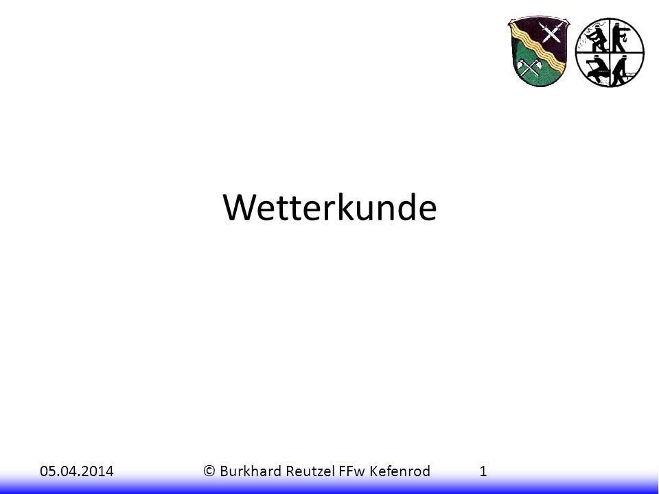 05.04.2014© Burkhard Reutzel FFw Kefenrod1 Wetterkunde
