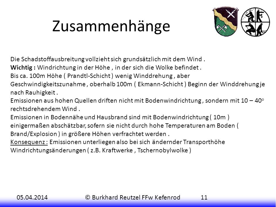 05.04.2014© Burkhard Reutzel FFw Kefenrod11 Zusammenhänge Die Schadstoffausbreitung vollzieht sich grundsätzlich mit dem Wind. Wichtig : Windrichtung